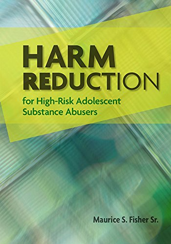 Harm Reduction for High-Risk Adolescent Substance Abusers: Maurice S. Fisher