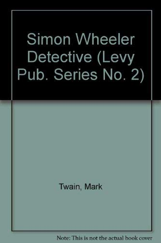Simon Wheeler Detective (Levy Pub. Series No.: Twain, Mark, Clemens,