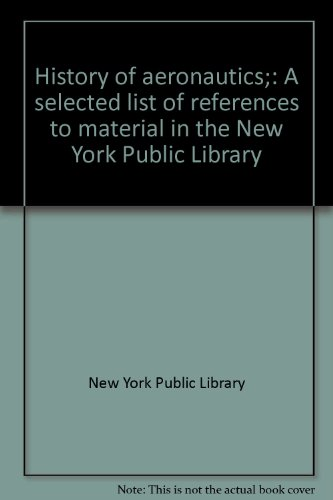 History of aeronautics;: A selected list of references to material in the New York Public Library