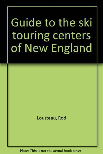 Guide to the Ski Touring Centers of New England: Lousteau, Rod