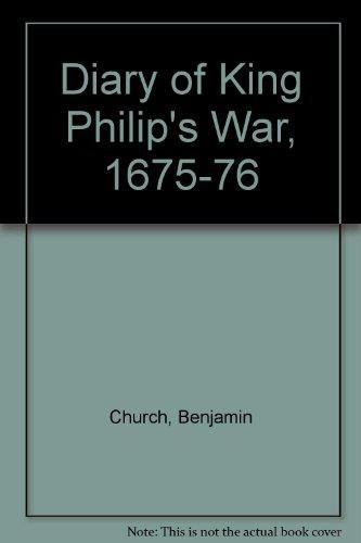 DIARY OF KING PHILIP'S WAR 1675-167: CHURCH,COLONEL BENJAMIN