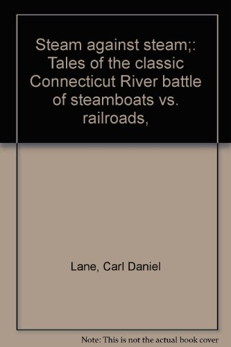 9780871061096: Steam against steam;: Tales of the classic Connecticut River battle of steamboats vs. railroads,