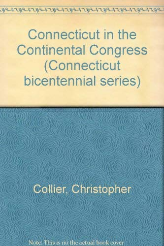 Connecticut in the Continental Congress (Connecticut bicentennial series): Christopher Collier