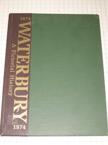 WATERBURY, 1674-1974. A Pictorial History.: Maloney, Cornelius F. , Et Al. and The Mattatuck ...