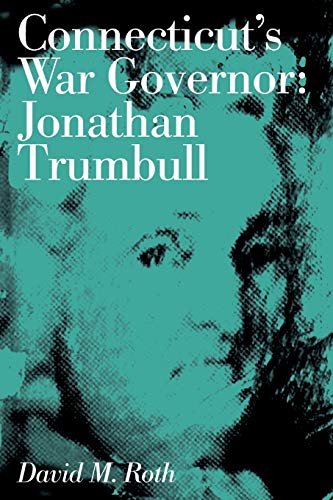 Connecticut's war Governor, Jonathan Trumbull: Roth, David Morris
