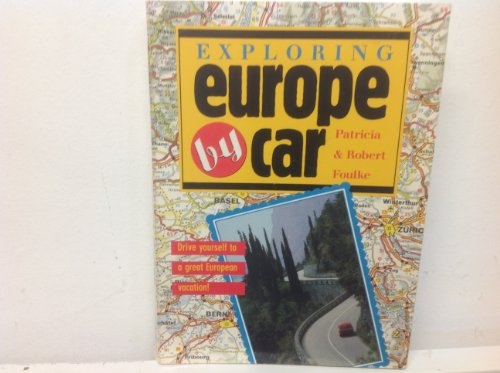 Exploring Europe by Car: Drive Yourself to a Great European Vacation!: Foulke, Patricia