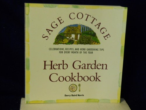 9780871062390: The Sage Cottage: Herb Garden Cookbook : Celebrations, Recipes, and Herb Gardening Tips for Every Month of the Year