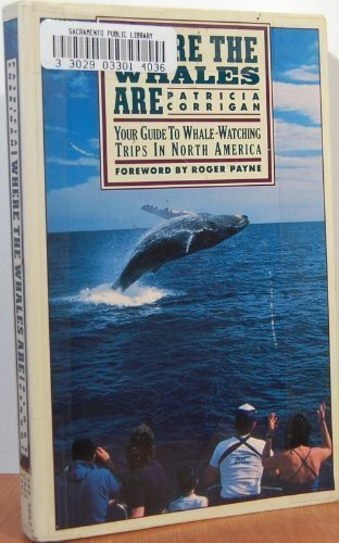 Where the Whales Are: Your Guide to Whale-Watching Trips in North America: Corrigan, Patricia; ...