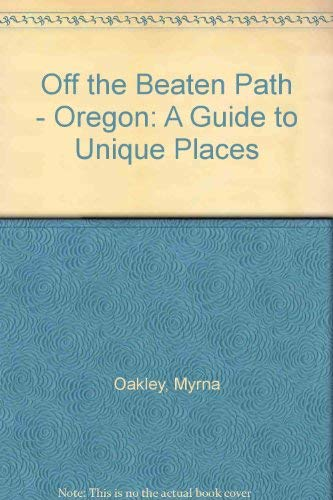 Off the Beaten Path - Oregon: A Guide to Unique Places (0871064308) by Oakley, Myrna