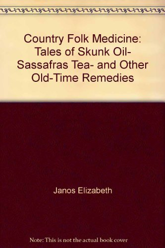 9780871064370: Country folk medicine: Tales of skunk oil, sassafras tea, and other old-time remedies