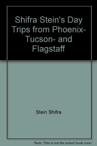 9780871064707: Shifra Stein's day trips from Phoenix, Tucson, and Flagstaff
