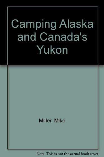 9780871065155: Camping Alaska and Canada's Yukon: The Motorists Handbook to North Country Campgrounds and Roadways