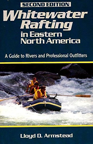 Whitewater Rafting in Eastern North America: A Guide to Rivers and Professional Outfitters: ...