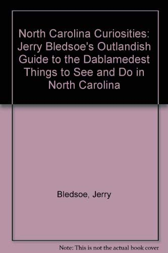 North Carolina Curiosities: Jerry Bledsoe's Outlandish Guide to the Dablamedest Things to See and Do in North Carolina (0871065282) by Jerry Bledsoe