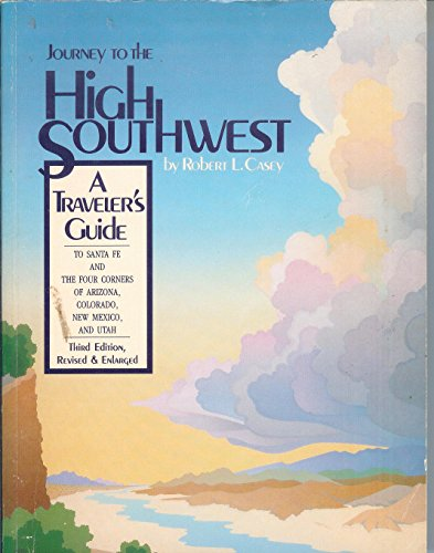 Journey to the High Southwest: A Traveler's Guide: Casey, Robert L.