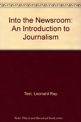 9780871066701: Into the Newsroom: An Introduction to Journalism