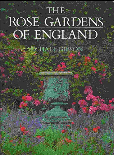 The rose gardens of England: Michael Gibson