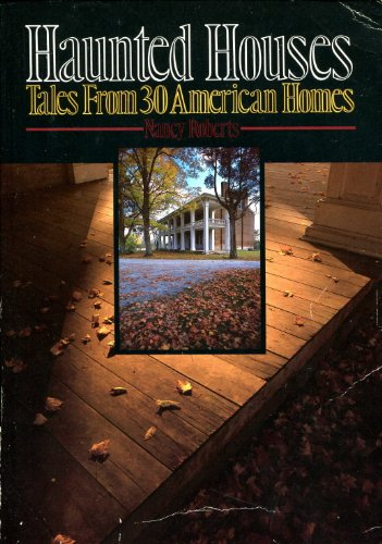 Haunted Houses: Tales from 30 American Homes: Nancy Roberts