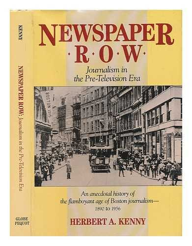 Newspaper row: Journalism in the pre-television era: Kenny, Herbert A