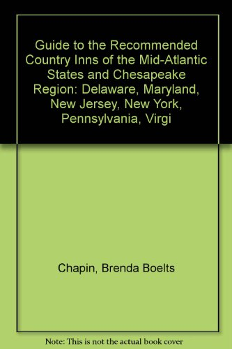 Guide to the Recommended Country Inns of the Mid-Atlantic States and Chesapeake Region: Delaware, ...