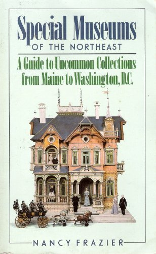 Special Museums of the Northeast: A Guide to Uncommon Collections from Maine to Washington, D.C.: ...