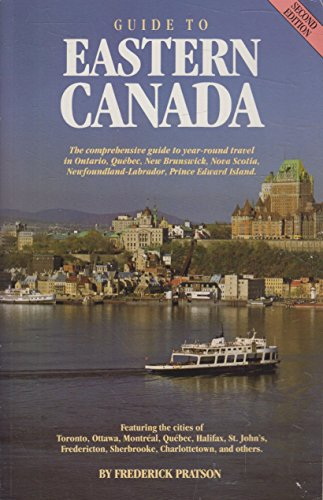 Guide to eastern Canada: The comprehensive guide to year-round travel in Ontario, Quebec, New ...