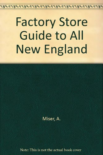 Factory Store Guide to All New England: Miser, A.; Pennypincher, A.
