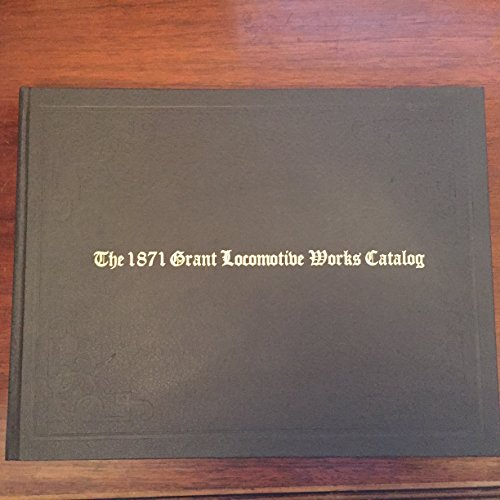 THE 1871 GRANT LOCOMOTIVE WORKS CATALOG: Ferrell, Mallory Hope