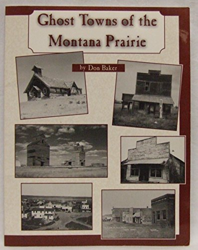 Ghost Towns of the Montana Prairie.: Don Baker.