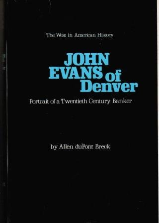 John Evans of Denver: Portrait of a Twentieth Century Banker. (The West in American History, Numb...