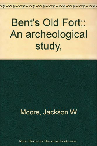 Bent's Old Fort;: An archeological study,: Jackson W Moore