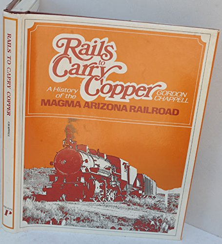 Rails to Carry Copper: A History of the Magma Arizona Railroad: Chappell, Gordon S.