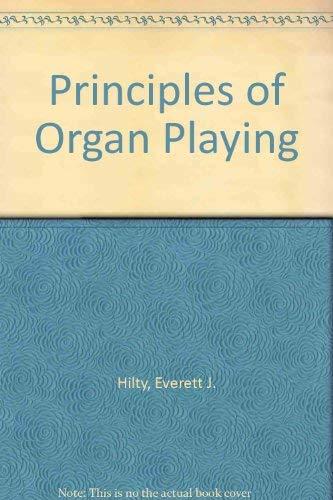 Principles of Organ Playing: Hilty, Everett J.
