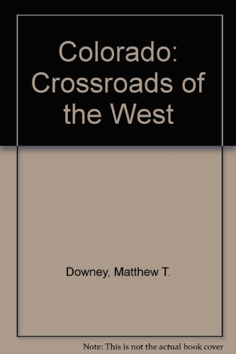 Colorado: Crossroads of the West (0871082683) by Downey, Matthew T.