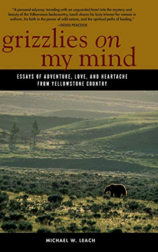 9780871083173: Grizzlies On My Mind: Essays of Adventure, Love, and Heartache from Yellowstone Country