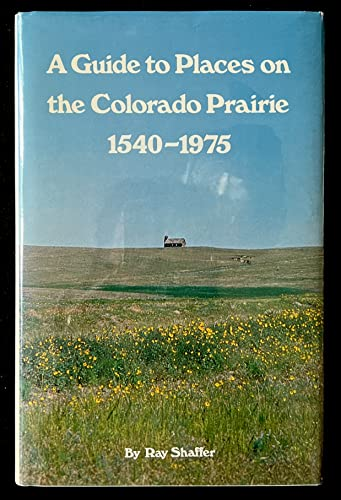 9780871085139: A guide to places on the Colorado prairie, 1540-1975