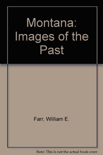 9780871085146: Montana: Images of the Past