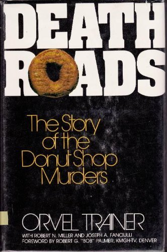 Death Roads: The Story of the Donut Shop Murders (0871085380) by Trainer, Orvel