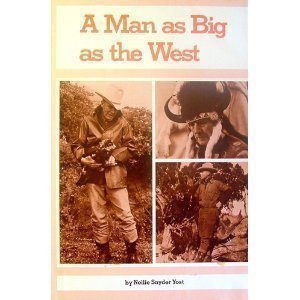 A Man As Big As the West: The Story of Ralph Hubbard: Yost, Nellie Irene Snyder