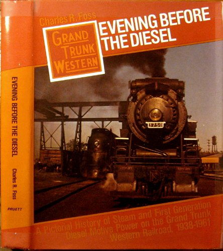 Evening before the Diesel A Pictorial History of Steam and First Generation Diesel Motive Power on ...
