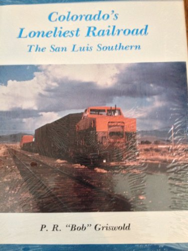 Colorado's Loneliest Railroad The San Luis Southern: Griswold, P. R