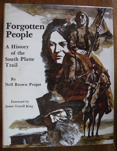 FORGOTTEN PEOPLE: A HISTORY OF THE SOUTH PLATTE TRAIL: Propst, Nell Brown.
