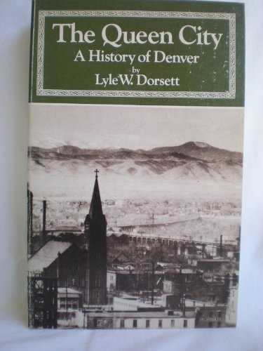 The Queen City: A History of Denver: Lyle W. Dorsett