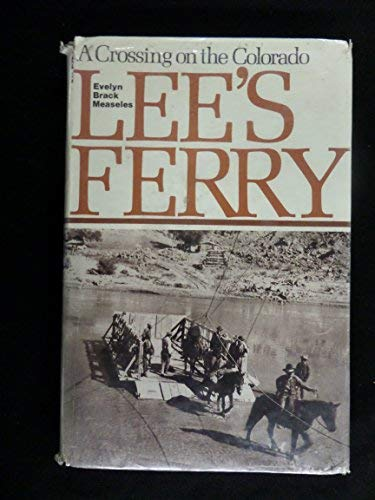 Lee's Ferry: A Crossing on the Colorado: MEASELES, Evelyn Brack