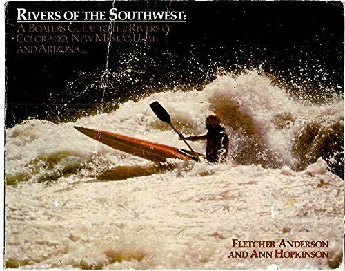 Rivers of the Southwest: A Boaters Guide: Fletcher Anderson, Ann