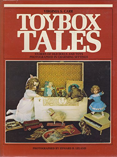 "Toybox Tales"" : Stories of Old Dolls and Toys Photographed in Charming Settings: Carr, Virginia..."