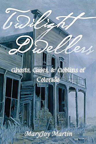 Ghosts Ghouls Goblins - Twilight Dwellers of Colorado: Martin, MaryJoy