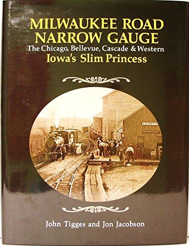 9780871086945: Milwaukee Road Narrow Gauge: The Chicago, Bellevue, Cascade, and Western - Iowa's Slim Princess