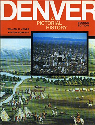 Denver / A Pictorial History From Frontier Camp To Queen City Of The Plains: Jones, William C....