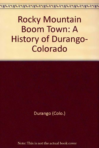 Rocky Mountain boom town: A history of Durango, Colorado